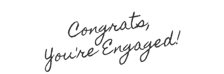Congrats, You're Engaged!